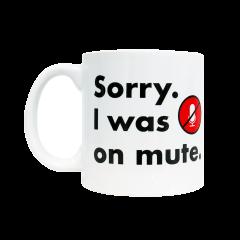 Sorry. I Was On Mute Coffee Mug