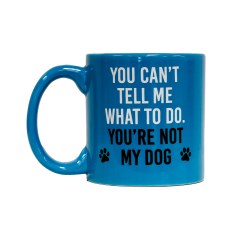 You Can't Tell Me What To Do Coffee Mug
